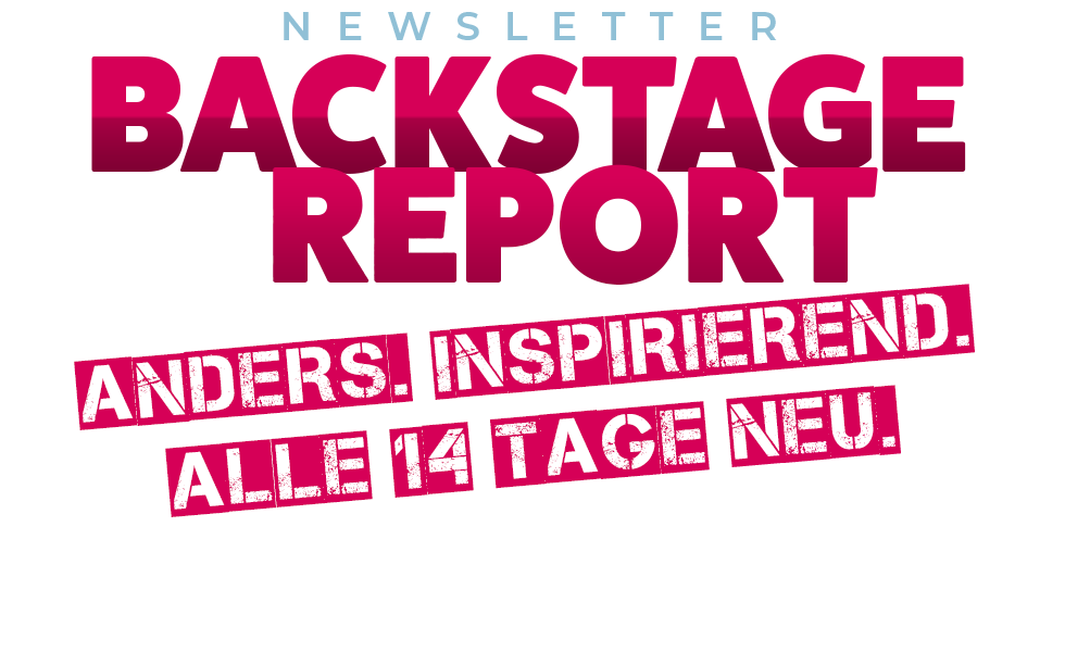 Newsletter Backstage Report von Förster & Kreuz. Anders. Inspirierend. Alle 14 Tage neu.